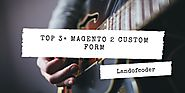 Top 3+ Magento 2 Custom Form – Free & Premium