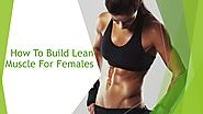 How To Build Lean Muscle For Females​