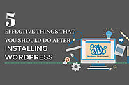 5 Effective Things That You Should Do After Installing WordPress