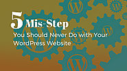 5 Mis-Steps, You Should Never Do with Your WordPress Website | Posts by D Joshi | Bloglovin'