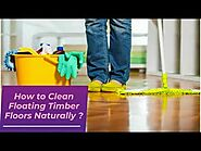 Tips & Tricks to Clean Floating Timber Floors Naturally?