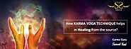 HOW KARMA YOGA TECHNIQUE HELPS IN HEALING FROM THE SOURCE