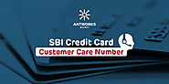 SBI Credit Card Customer Care Number - Antworks Money