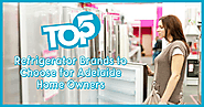 Top 5 Refrigerator Brands to Choose for Adelaide Home Owners