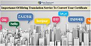 Importance Of Hiring Translation Service To Convert Your Certificate