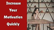 7 Effective Ways To Increase Your Motivation Quickly
