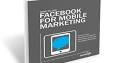 Free Ebook: How to Use Facebook for Mobile Marketing