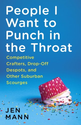 People I Want to Punch in the Throat: Competitive Crafters, Drop-Off Despots, and Other Suburban Scourges eBook: Jen ...