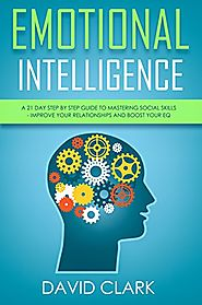 Emotional Intelligence: A 21- Day Step by Step Guide to Mastering Social Skills, Improve Your Relationships, and Boos...