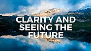 Clarity and Seeing The Future: Vital Transformation