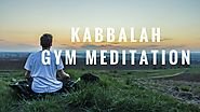 Vital Transformation: Kabbalah Gym Meditation