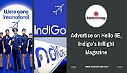 Why should you advertise on Hello 6E, Indigo's Inflight Magazine?