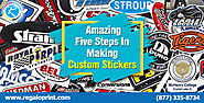 Five Amazing Steps In Making Custom Stickers - Online Printing and Packaging Solutions