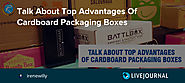 Talk About Top Advantages Of Cardboard Packaging Boxes