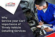 Why Service Your Car? Importance of Timely Vehicle Detailing Services
