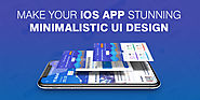 Why You Should Opt Minimal UI Design for Making iOS App - Home