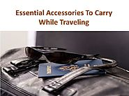 Essential Accessories To Carry While Traveling