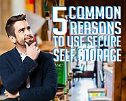 5 Common Reasons to Use Secure Self Storage - Blog