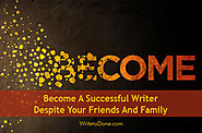 Become A Successful Writer Despite Your Friends And Family | WTD