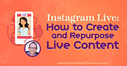 Instagram Live: How to Create and Repurpose Live Content : Social Media Examiner