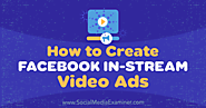 How to Create Facebook In-Stream Video Ads : Social Media Examiner