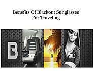 Benefits Of Blackout Sunglasses For Traveling