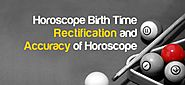 HOROSCOPE BIRTH TIME RECTIFICATION AND ACCURACY OF HOROSCOPE