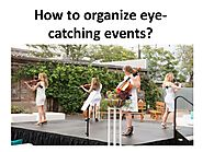 How to organize eye catching events?