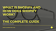What Is Shopify and How Does It Work? | The Complete Guide