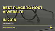 Best Place To Host A Website in 2018 (Our Top Reccomendation Is...)