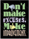 Don't make excuses, Make Improvements