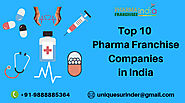 Top 10 Pharma Franchise Companies in India - 2018 [Updated]