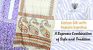 Katan Silk with Nakshi Kantha – A Supreme Combination of Style and Tradition