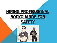 Hiring Professional Bodyguards For Safety
