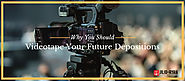 Why You Should Videotape Your Future Depositions | Jilio Ryan