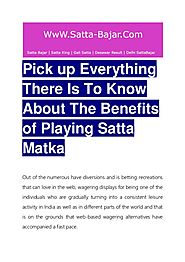 Pick up Everything There Is To Know About The Benefits of Playing Satta Matka