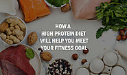 How A High Protein Diet Will Help You Meet Your Fitness Goal | Expert Zine