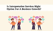 Is Interpretation Services Right Option For A Business Growth?
