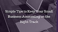 Simple tips to keep your small business accounting on the right track