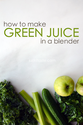 Green Juice in a Blender Recipe | Just a Taste