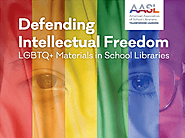 AASL: Defending Intellectual Freedom: LGBTQ+ Materials in School Libraries - National School Library Standards