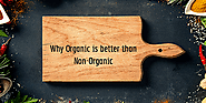 Why Organic is better than Non-Organic | Organic Products India