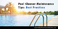 Pool Cleaner Maintenance Tips: Best Practices - The Best Pool Cleaner Reviews
