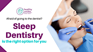 Is Sleep Dentistry Right for Me? | Healthy Smiles