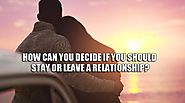 How Can You Decide If You Should Stay Or Leave A Relationship?