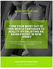 Turn your most out of this world fantasies to reality by enlisting an Asian escort in New Jersey