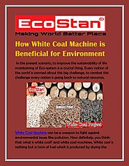 How White Coal Machine is Beneficial for Environment | Ecostan by Eco Stan - Issuu