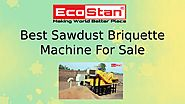 Best Sawdust Briquette Machine For Sale | Ecostan by Eco Stan - Issuu
