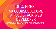 List of best 40 courses | Udemy 100% Free | Direct links | Become a full stack Web Developer with 40 Free Courses [10...