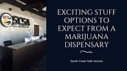 Exciting Stuff Options to Expect from a Marijuana Dispensary – South Coast Safe Access
